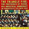 The Triangle Fire, Protocols of Peace, and Industrial Democracy in Progressive Era New York