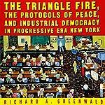 The Triangle Fire, Protocols of Peace, and Industrial Democracy in Progressive Era New York | Richard Greenwald