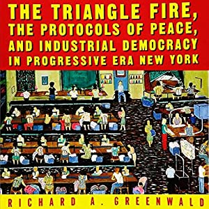 The Triangle Fire, Protocols of Peace, and Industrial Democracy in Progressive Era New York Audiobook