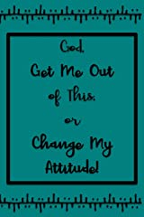 God, Get Me Out of This or Change My Attitude!: Teal Daily Prayer Journal Paperback