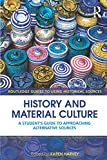 History and Material Culture: A Student's Guide to Approaching Alternative Sources (Routledge Guides to Using Historical Sources)