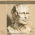 Vom glückseligen Leben: De vita beata | Lucius Annaeus Seneca