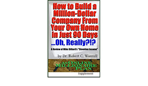 Amazon how to build a million dollar company from your own home amazon how to build a million dollar company from your own home in just 90 days ally a review of mike dillards elevation income ebook dr fandeluxe Images