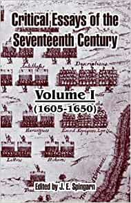 critical essays of the seventeenth century Critical essays of the seventeenth century [j e spingarn] on amazoncom free shipping on qualifying offers this is a reproduction of a book published before 1923 this book may have.