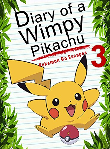 Diary Of A Wimpy Pikachu 3: Pokemon Go Escapee: (An Unofficial Pokemon Book) (Pokemon Books Book 6) cover