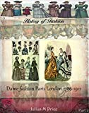 Dame fashion  Paris London 1786-1912 part 2 (History of Fashion Book 10)