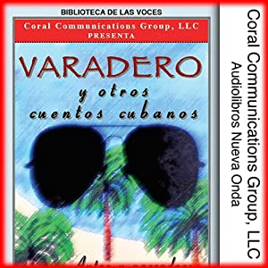 Varadero y Otros Cuentos Cubanos [Varadero and Other Cuban Stories] Audiobook