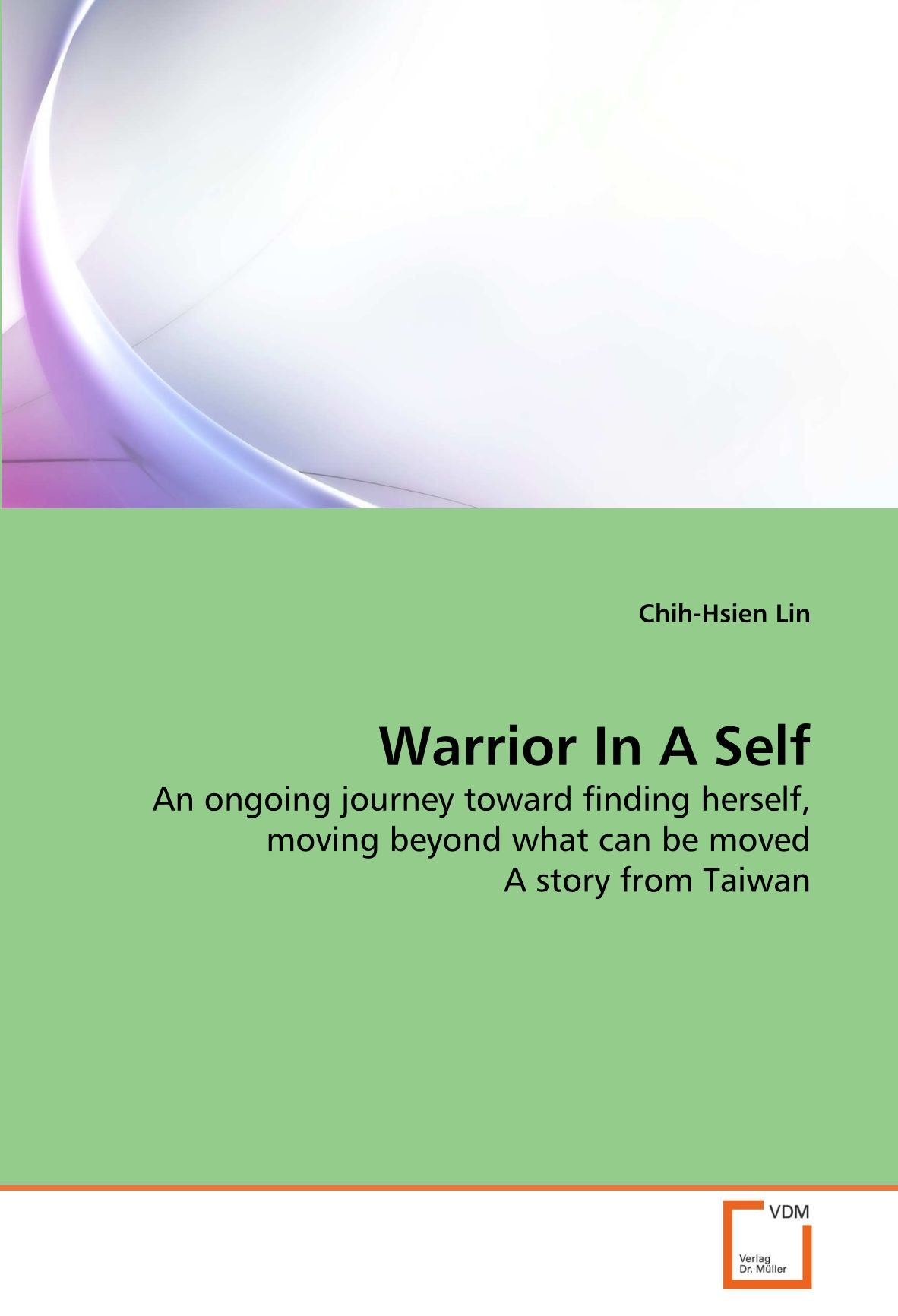Warrior In A Self: An ongoing journey toward finding herself, moving beyond what can be moved A story from Taiwan PDF