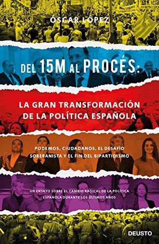 Del 15M al Procés: la gran transformación de la política española: Podemos, Ciudadanos, el desafío soberanista y el fin del bipartidismo (Spanish Edition)