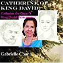 Catherine of King David: Catherine the Great & King David Reincarnated Audiobook by Gabrielle Chana Narrated by Gail Chord Schuler