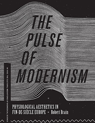 The Pulse of Modernism: Physiological Aesthetics in Fin-de-Siècle Europe (In Vivo)
