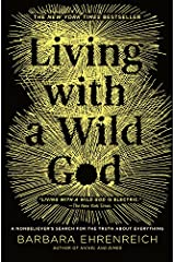 Living with a Wild God: A Nonbeliever's Search for the Truth about Everything Paperback