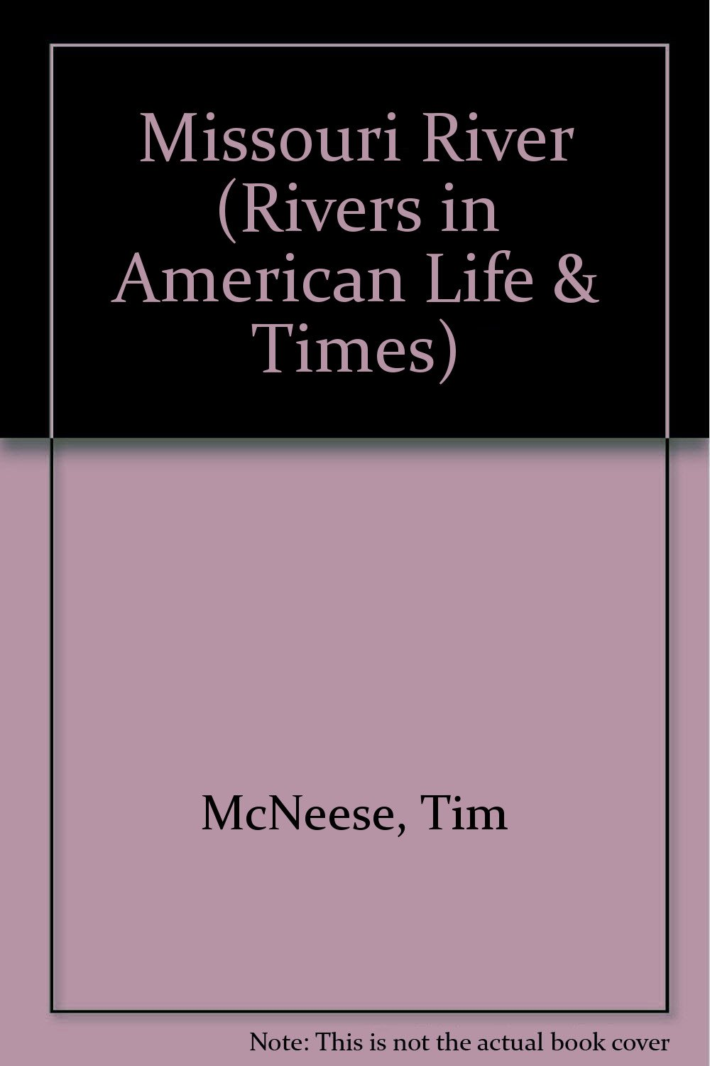 Read Online The Missouri River (Rivers in American Life and Times) pdf epub