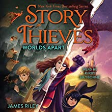 Worlds Apart: Story Thieves, Book 5 Audiobook by James Riley Narrated by Kirby Heyborne