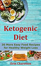 Ketogenic Diet Cookbook for Beginners: 30 More Easy Food Recipes for Healthy Weight Loss