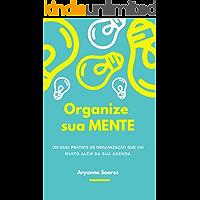 Organize sua Mente: Um guia prático de organização que vai muito além da sua agenda