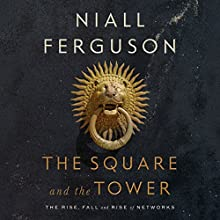The Square and the Tower: Networks and Power, from the Freemasons to Facebook Audiobook by Niall Ferguson Narrated by Elliot Hill