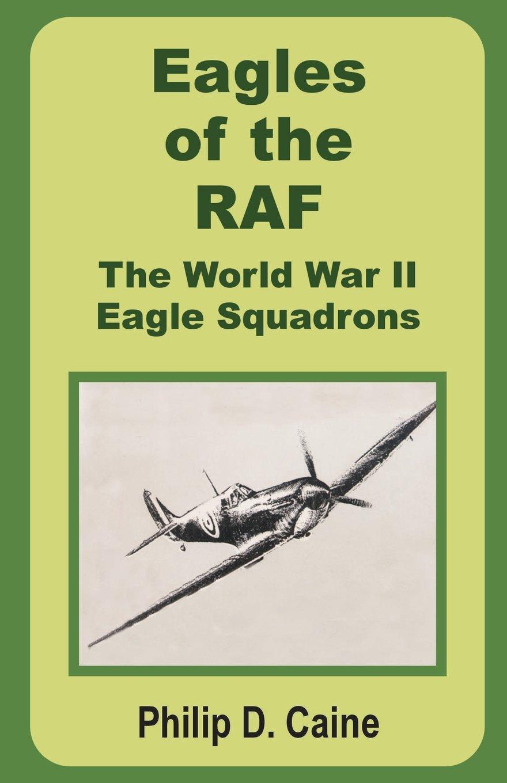 Read Online Eagles of the Raf: The World War II Eagle Squadrons pdf epub