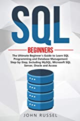 SQL: The Ultimate Beginner's Guide to Learn Structured Query Language Programming and Database Management Step-by-Step, Including MySQL, Microsoft Server, Oracle and Access Paperback