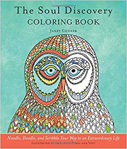 Amazon The Soul Discovery Coloring Book Noodle Doodle And Scribble Your Way To An Extraordinary Life 9781573246859 Janet Conner Christine Pensa