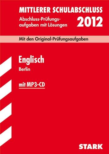 Mittlerer Schulabschluss Berlin, Englisch mit MP3-CD 2012, Mit den Original-Prüfungsaufgaben Jahrgänge 2007-2011 mit Lösungen