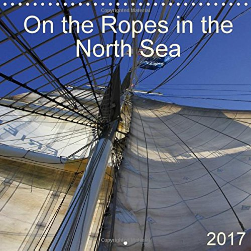 On the Ropes in the North Sea 2017: Days on a Sailing Ship Only Surrounded by Water and Wind (Calvendo Nature)