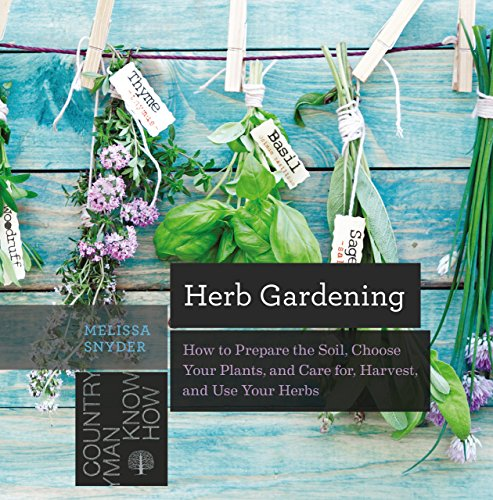 Herb Gardening: How to Prepare the Soil, Choose Your Plants, and Care For, Harvest, and Use Your Herbs (Countryman Know How) by [Snyder, Melissa Melton]