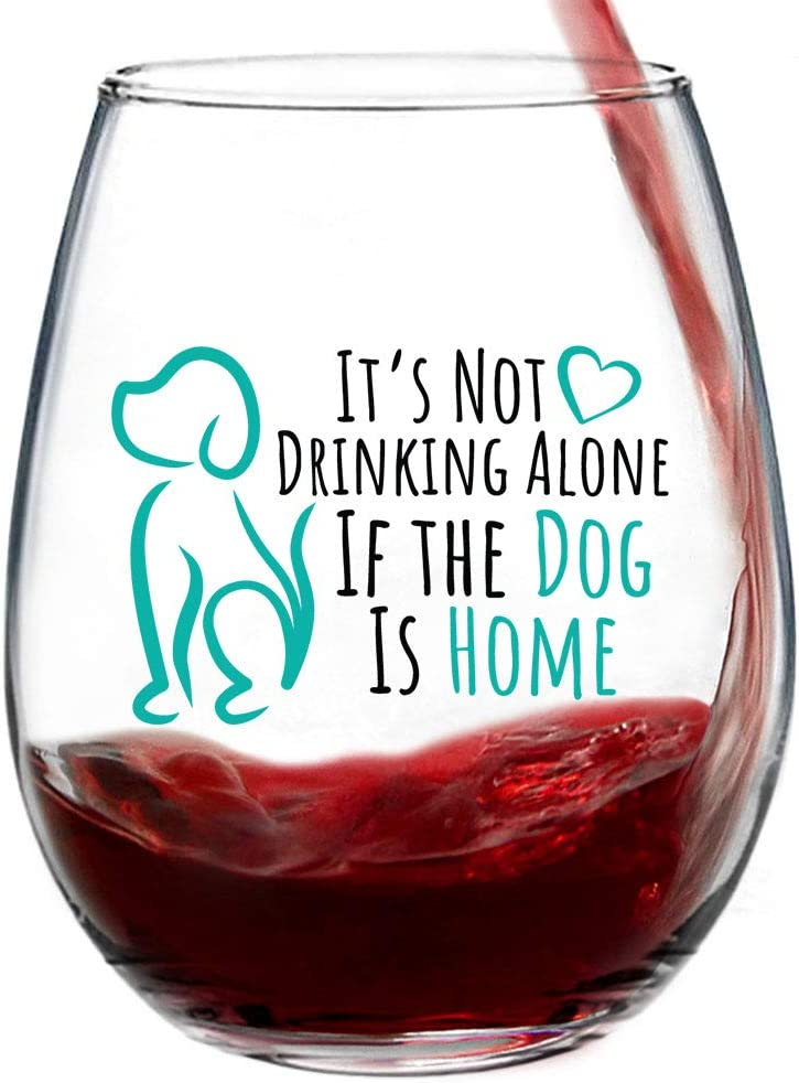 """It's Not Drinking Alone If The Dog Is Home"" Funny Cute Dog Wine Glass 
