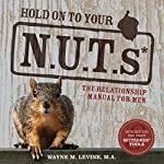 Hold on to Your NUTs: The Relationship Manual for Men   Wayne M. Levine