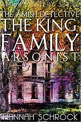 The Amish Detective The King Family Arsonist (Amish Mystery and Romance)