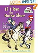 #9: If I Ran the Horse Show: All About Horses (Cat in the Hat's Learning Library)