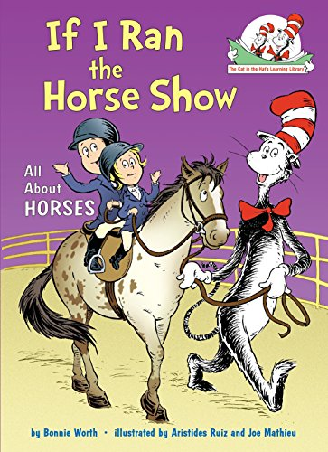 If I Ran the Horse Show: All About Horses (Cat in the Hat's Learning Library) ()