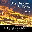 To Heaven & Back: The Journey of a Roman Catholic Priest Audiobook by John Michael Tourangeau, Travis James Vanden Heuvel Narrated by Robert Keesecker