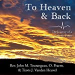 To Heaven & Back: The Journey of a Roman Catholic Priest | John Michael Tourangeau,Travis James Vanden Heuvel