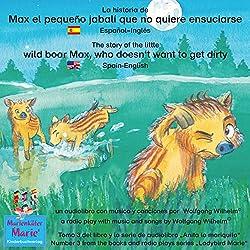 La historia de Max, el pequeño jabalí, que no quiere ensuciarse. Español-Inglés