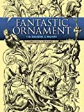 img - for Fantastic Ornament: 110 Designs and Motifs (Dover Pictorial Archive) by Michel Li?ard (2006-12-15) book / textbook / text book