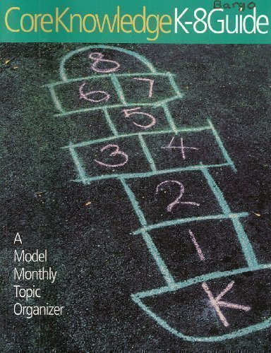 Core Knowledge K-8 Guide: A Model Monthly Topic Organizer