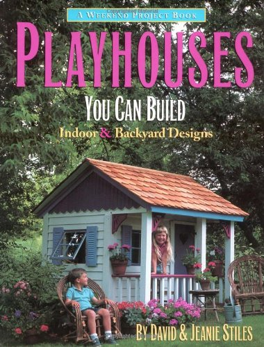 Playhouses You Can Build: Indoor and Backyard Designs (Weekend Project Book Series) (Kids Designs Playhouse)