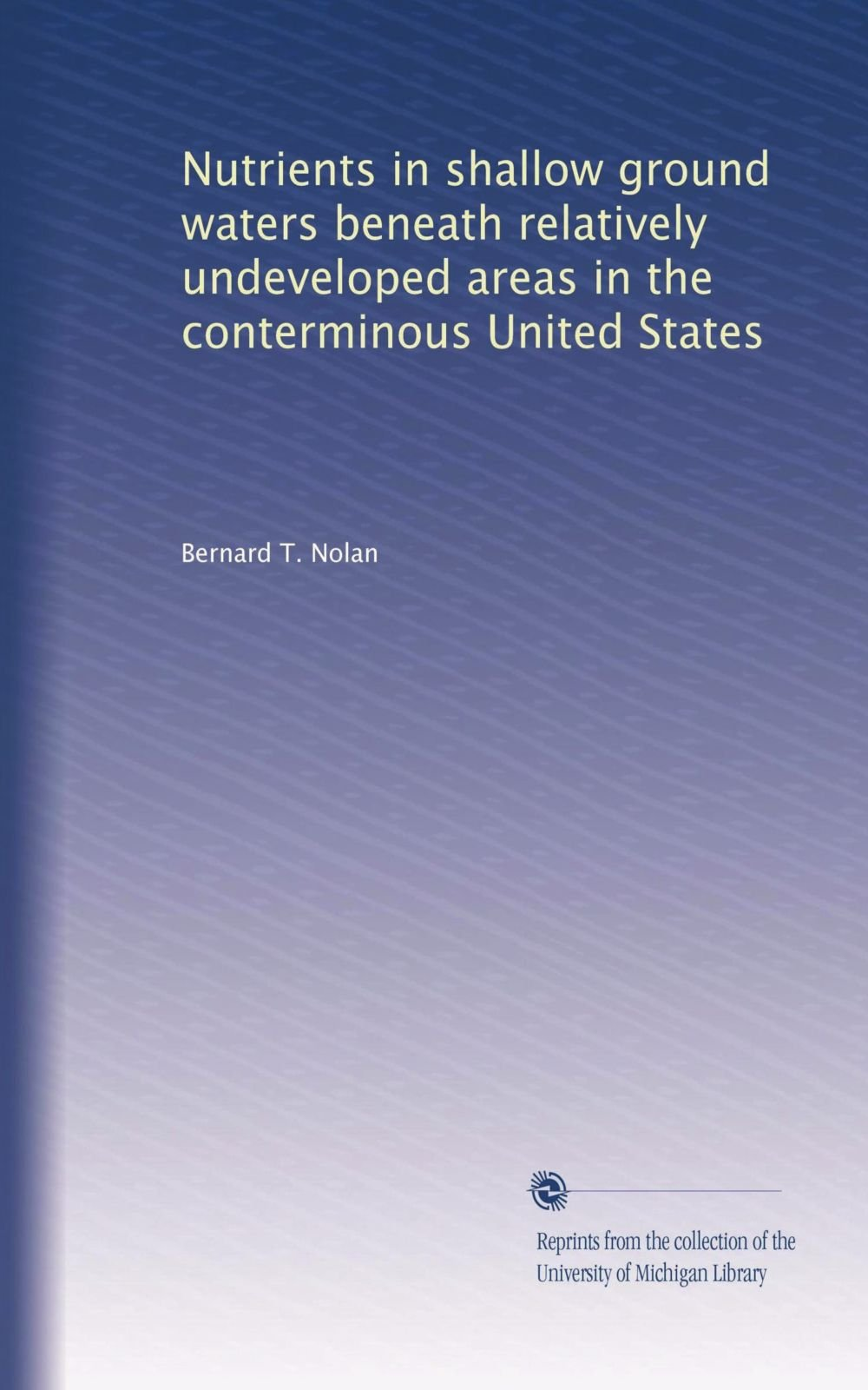 Download Nutrients in shallow ground waters beneath relatively undeveloped areas in the conterminous United States (Volume 20) pdf epub