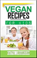 Vegan Recipes For Kids: Vegan Recipes In 30