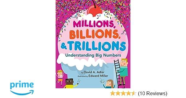 Millions Billions Trillions Understanding Big Numbers David A