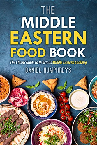 The Middle Eastern Food Book: The Classic Guide to Delicious Middle Eastern Cooking by Daniel Humphreys