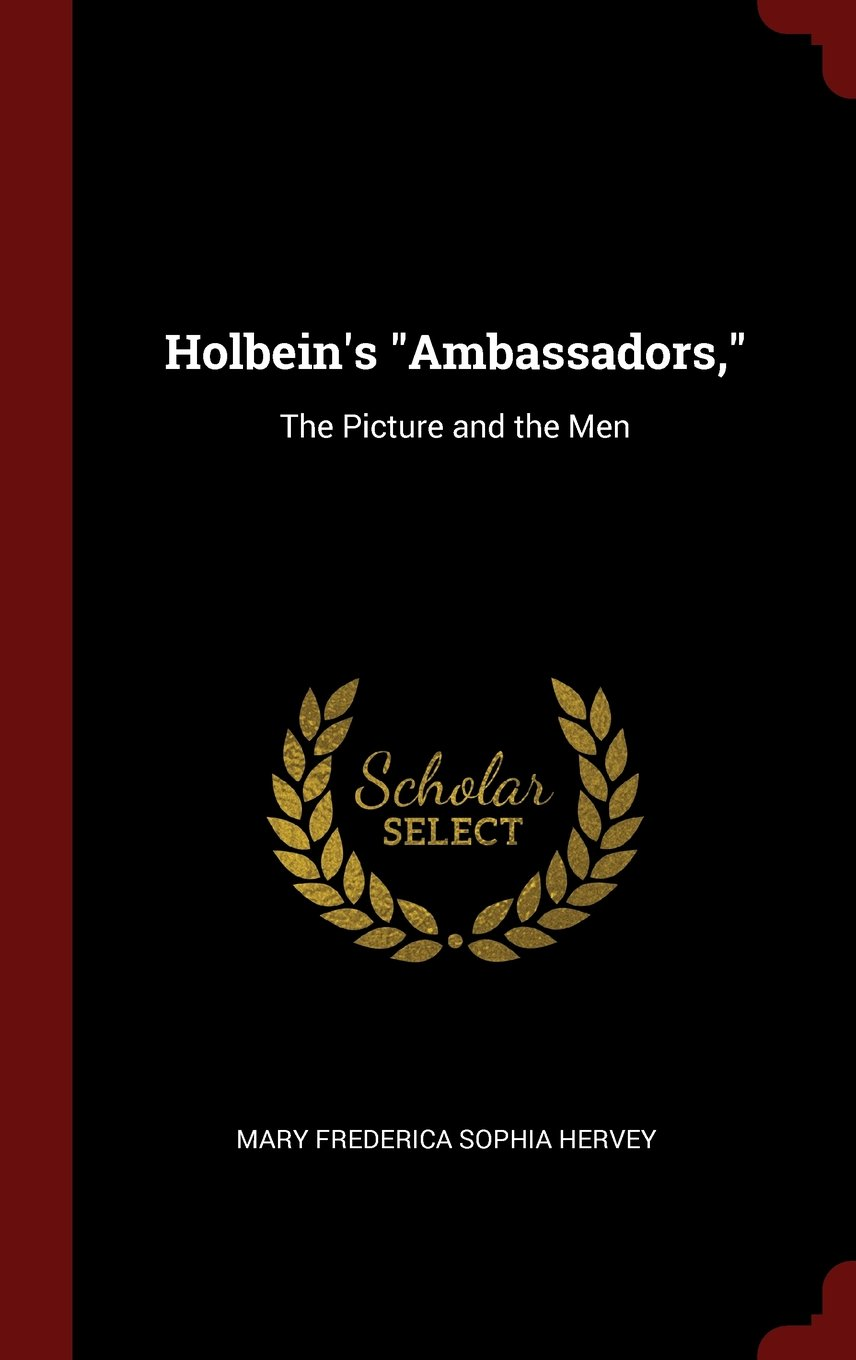 """Read Online Holbein's """"Ambassadors,"""": The Picture and the Men PDF"""