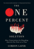 The One Percent of Solution: How Corporations Are Remaking America One State at a Time