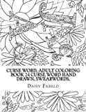 Curse Word, Adult Coloring book 24 Curse word hand drawn, swearwords,: Tell the world to FU*K off one coloring page at a time