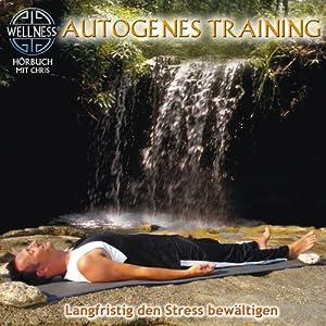 Autogenes Training: Langfristig den Stress bewältigen Hörbuch