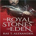 The Royal Stones of Eden: Royal Secrecies, Book 1 | Rae T. Alexander