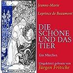 Die Schöne und das Tier: Ein Märchen | Jeanne-Marie Leprince de Beaumont