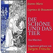 Die Schöne und das Tier: Ein Märchen Hörbuch von Jeanne-Marie Leprince de Beaumont Gesprochen von: Jürgen Fritsche