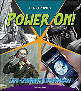 Power On!: Life-changing Technology (Flash Points) Library Binding – August 1, 2017